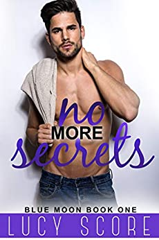No More Secrets: A Small Town Love Story (Blue Moon Book 1) by [Lucy Score]