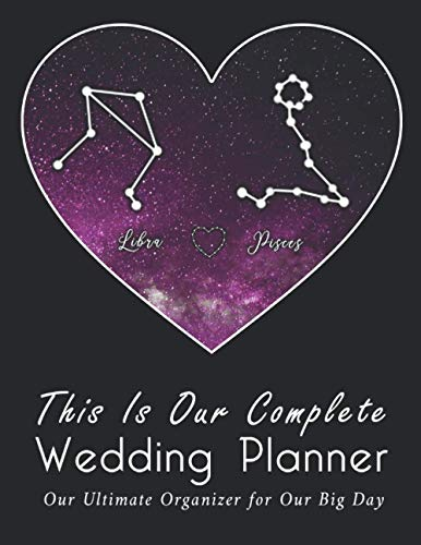 This Is Our Complete Wedding Planner: A True Love Between Libra And Pisces, The Ultimate Organizer For the Big Day: Organizer, Checklists, Budgeting, ... Tools to Plan the Perfect Dream Wedding