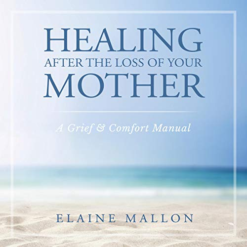 Healing After the Loss of Your Mother Audiobook By Elaine Mallon cover art
