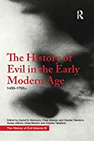 The History of Evil in the Early Modern Age: 1450-1700 Ce