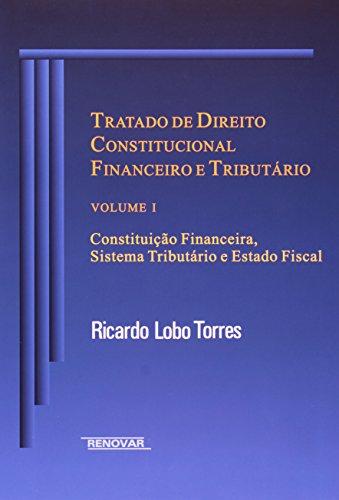 Tratado de Direito Constitucional Financeiro e Tributário: Constituição Financeira, Sistema Tributário e Estado Fiscal (Volume 1)
