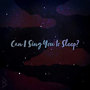 Can I Sing You To Sleep?