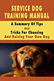 Service Dog Training Manual: A Summary Of Tips And Tricks For Choosing And Raising Your Own Dog: Training Dogs For Kids (English Edition)