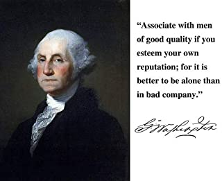 George Washington President It Is Better to Be Alone Than in Bad Company Quote 8x10 Photograph