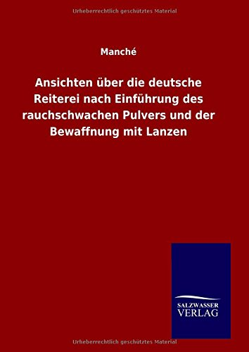 Ansichten über die deutsche Reiterei nach Einführung des rauchschwachen Pulvers und der Bewaffnung mit Lanzen