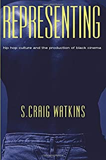 Representing: Hip Hop Culture and the Production of Black Cinema