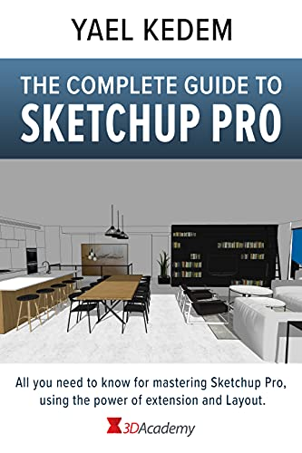 The complete guide to Sketchup Pro: AII you need to know for mastering Sketchup Pro, using the power of extension and Layout