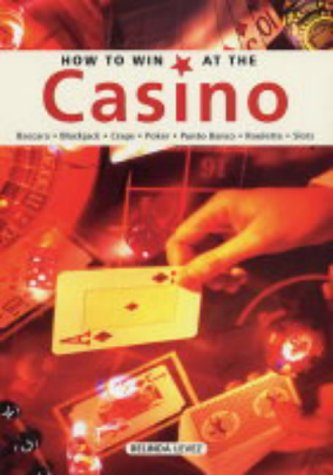 How to Win at the Casino: Baccara, Black Jack, Craps, Poker, Punto Banco, Roulette, Slots