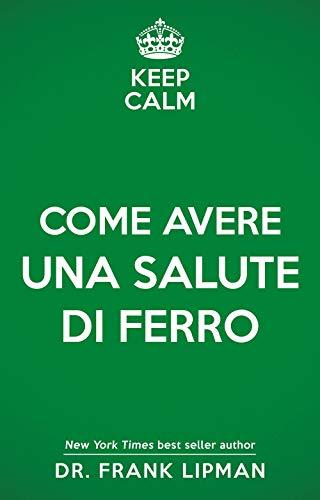 Keep calm. Come avere una salute di ferro