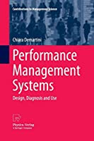 Performance Management Systems: Design, Diagnosis and Use (Contributions to Management Science)