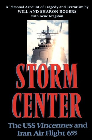 Storm Center: The Uss Vincennes and Iran Air Flight 655 : A Personal Account of Tragedy and Terrorism