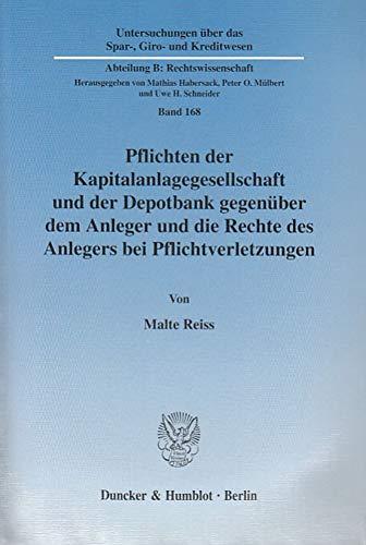 Pflichten der Kapitalanlagegesellschaft und der Depotbank gegenüber dem Anleger und die Rechte des Anlegers bei Pflichtverletzungen. (Untersuchungen ... Abteilung B: Rechtswissenschaft, Band 168)