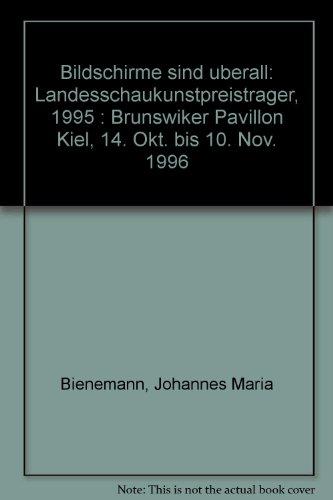 Johannes Maria Bienemann - Bildschirme sind überall : Landesschaukunstpreisträger 1995 , Brunswiker Pavillon Kiel, 14. Oktober bis 10. November 1996.