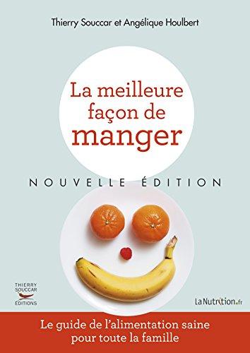 La Meilleure façon de manger - Nouvelle édition: Le guide de l'alimentation saine pour toute la famille (Guides pratiques)