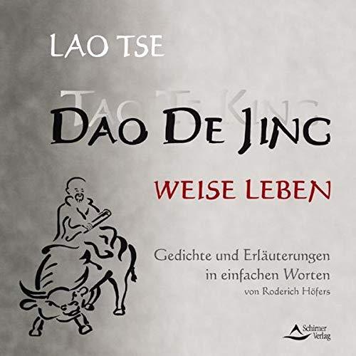 Tao te King - Weise Leben: Gedichte und Erläuterungen in einfacher Sprache