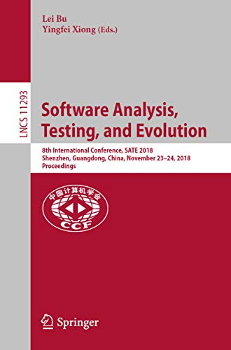 Software Analysis, Testing, and Evolution: 8th International Conference, SATE 2018, Shenzhen, Guangdong, China, November 23–24, 2018, Proceedings (Lecture ... Science Book 11293) (English Edition)