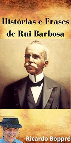 Histórias e Frases de Rui Barbosa