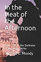 In the Heat of the Afternoon: Book 2 of In the Darkness of the Night series