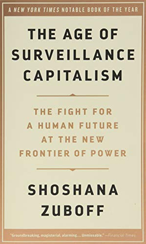 Compare Textbook Prices for The Age of Surveillance Capitalism: The Fight for a Human Future at the New Frontier of Power Illustrated Edition ISBN 9781541758001 by Zuboff, Shoshana