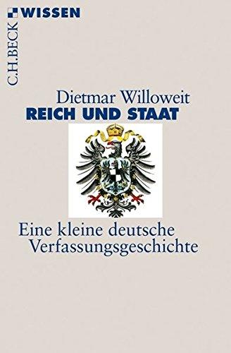 Reich und Staat: Eine kleine deutsche Verfassungsgeschichte