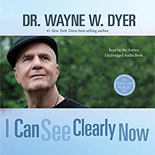 I Can See Clearly Now                   Written by:                                                                                                                                 Dr. Wayne W. Dyer                               Narrated by:                                                                                                                                 Dr. Wayne W. Dyer                      Length: 12 hrs and 4 mins     11 ratings     Overall 4.8