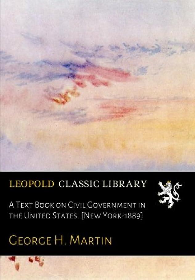 放映貫通する十分にA Text Book on Civil Government in the United States. [New York-1889]