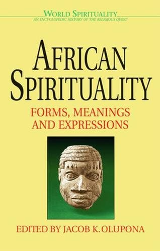 African Spirituality: Forms, Meanings and Expressions (World Spirituality)