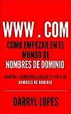 Cómo empezar en el mundo de nombres de dominio.: Compra, Comercialización y venta de nombres de dominio.