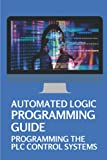 Automated Logic Programming Guide: Programming The PLC Control Systems: Plc Ladder Logic Practice Problems