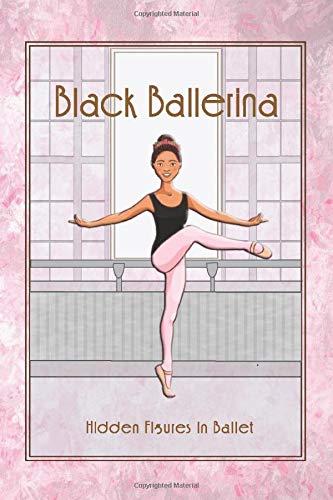 Black Ballerina: Black Female Ballet Dancers (African American Ballerinas Black British Ballerinas)
