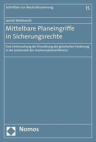 Mittelbare Planeingriffe in Sicherungsrechte: Eine Untersuchung der Einordnung der gesicherten Forderung in die Systematik des Insolvenzplanverfahrens
