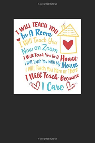 I Will Teach You In A Room, I Will Teach You Now On Zoom, I Will Teach You In A House, I Will Teach Because I Care: Funny Quarantine Daily Planner for ... | quarantine teacher appreciation gift