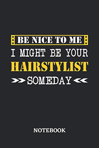Be nice to me, I might be your Hairstylist someday Notebook: 6x9 inches - 110 dotgrid pages • Greatest Passionate working Job Journal • Gift, Present Idea