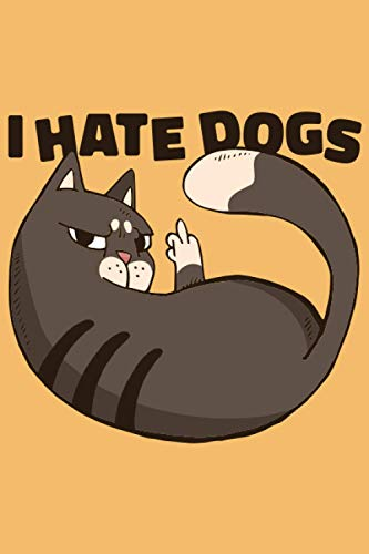 I Hate Dogs Notebook: Cat journal gift with a cat themed...