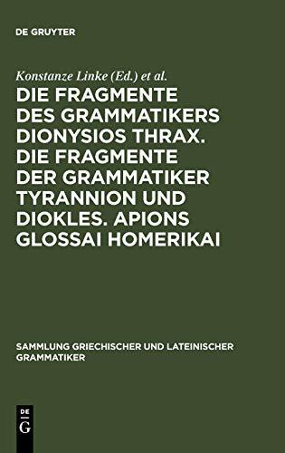 Die Fragmente Des Grammatikers Dionysios Thrax: Die Fragmente Der Grammatiker Tyrannion Und Diokles - Apions Glossai Homerikai
