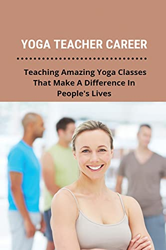 Yoga Teacher Career: Teaching Amazing Yoga Classes That Make A Difference In People's Lives: Beginner Yoga Class Plan