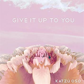 Give It Up to You