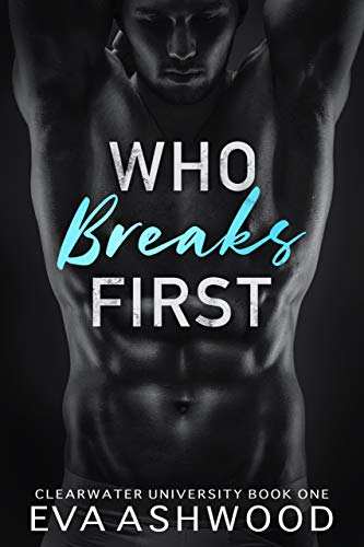 Who Breaks First: A Reverse Harem Bully Romance (Clearwater University Book 1)
