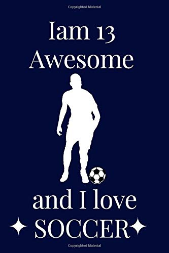 Iam 13 awesome and I love SOCCER: Lined notebook for football lovers girls and boys ,sport ,soccer,gift,birthday teacher school sport student