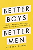 Image of Better Boys, Better Men: The New Masculinity That Creates Greater Courage and Emotional Resiliency