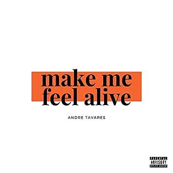 make me feel alive