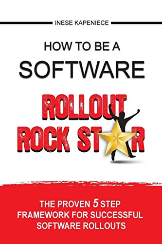 How to Be a Software Rollout Rock Star: The Proven 5 Step Framework for Successful Software Rollouts