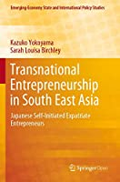 Transnational Entrepreneurship in South East Asia: Japanese Self-Initiated Expatriate Entrepreneurs (Emerging-Economy State and International Policy Studies)