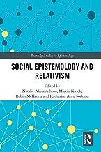 Social Epistemology and Relativism (Routledge Studies in Epistemology)