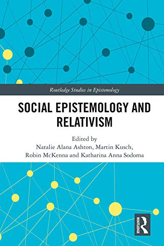 Social Epistemology and Relativism (Routledge Studies in Epistemology)