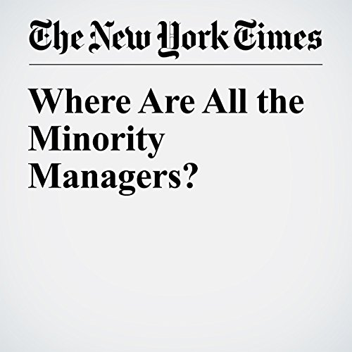Where Are All the Minority Managers?                   By:                                                                                                                                 Michael Powell                               Narrated by:                                                                                                                                 Caroline Miller                      Length: 5 mins     Not rated yet     Overall 0.0