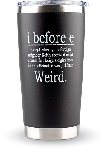 "Funny Teacher Coffee Mug Gifts-""I Before E"" 20oz Tumbler - Unique Idea for Nerd, Travel, Grammar"
