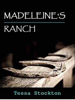 Madeleine's Ranch by [Tessa Stockton]