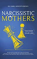 Narcissistic Mothers: Recover your Life from Toxic Family Relationships. A Healing Guide for Understanding Narcissism and Manipulation. Heal Yourself from Emotional Abuse and Learn You're Really Worth.