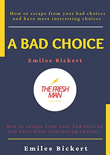 A bad choice : How to escape from your bad choices and have more interesting choices (FRESH MAN) (English Edition)